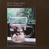 Within These Walls by Damon and Naomi