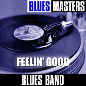 Blues Masters: Feelin' Good by The Blues Band