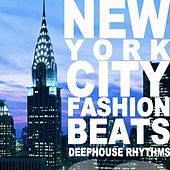 New York City Fashion Beats (Deephouse Rhythms) by Various Artists