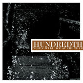 When Will We Surrender by Hundredth