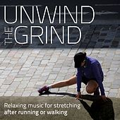 Unwind the Grind (Relaxing Music for Stretching After Running or Walking) by Various Artists
