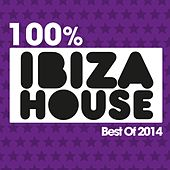 100% Ibiza House (Best of 2014) by Various Artists