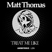 Treat Me Like by Matt Thomas
