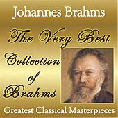 The Very Best Collection of Brahms: Greatest Classical Masterpieces by Various Artists