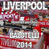 Liverpool (Hymn & Fans Choir for Balotelli 2014) by Various Artists
