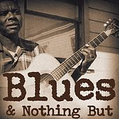 Blues and Nothing But by Various Artists