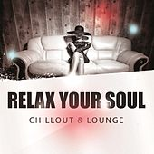 Relax Your Soul - Chillout & Lounge by Various Artists