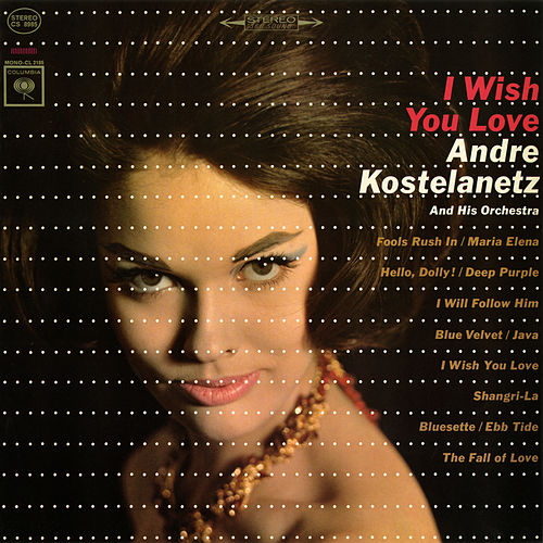 I Wish You Love by Andre Kostelanetz & His Orchestra