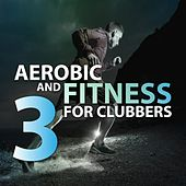 Aerobic and Fitness for Clubbers 3 by Various Artists