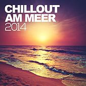 Chillout am Meer 2014 by Various Artists