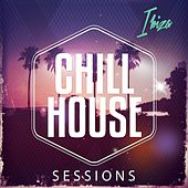 Chill House Sessions - Ibiza (Best of Balearic Chill House for the Beach) by Various Artists