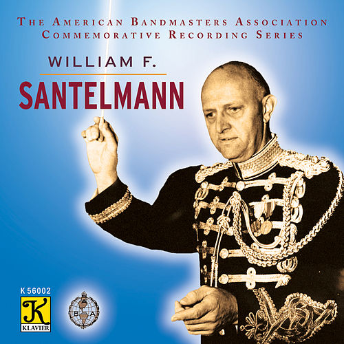 The American Bandmasters Association Commemorative Recording Series: William F. Santelmann by The President's Own United States Marine Band