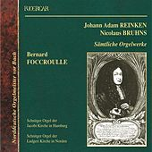 Reinken & Bruhns: Samtliche Orgelwerke by Bernard Foccroulle