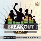 Breakout Brasil - Ep. 2: Minha Letra, Sua Música by Various Artists
