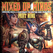 Mixed Up Minds Part Nine, Obscure Rock & Pop from the British Isles 1969-1975 (Remastered) by Various Artists