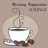 Morning Cappuccino Lounge - Soft and Slow Lounge Chillout Music for Ambience & Relaxing Background Instrumental Music Collection by Lounge Café