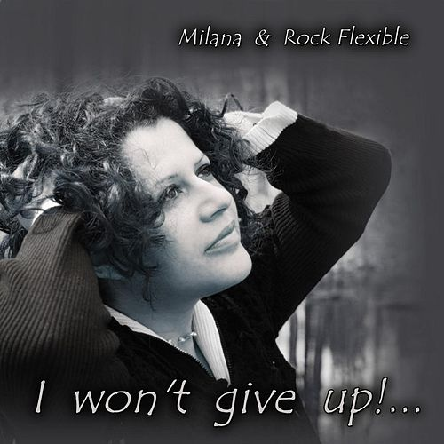 I Won't Give Up (feat. Rock Flexible) by Milana