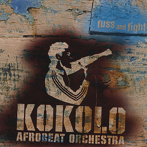 Fuss and Fight by Kokolo Afrobeat Orchestra