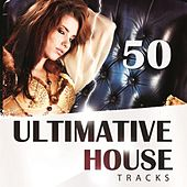 50 Ultimative House Tracks by Various Artists