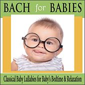 Bach for Babies: Classical Baby Lullabies for Baby's Bedtime & Relaxation by Robbins Island Music Group