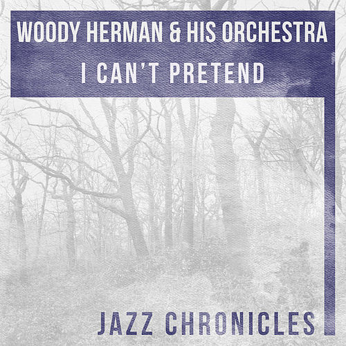 I Can't Pretend (Live) by Woody Herman