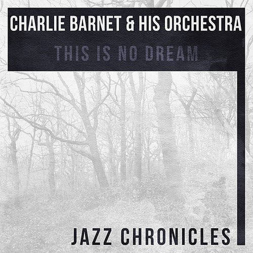 This Is No Dream (Live) by Charlie Barnet & His Orchestra