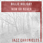 Now or Never (Live) by Billie Holiday
