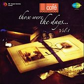 Cafe Bollywood: Those Were The Days, Vol. 1 by Various Artists