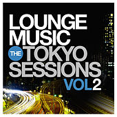 Lounge Music: The Tokyo Sessions, Vol.2 by Various Artists