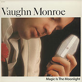 Magic Is the Moonlight by Vaughn Monroe