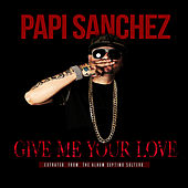 Give Me Your Love - Single by Papi Sanchez