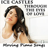 Ice Castles Through the Eyes of Love: Moving Piano Songs by The O'Neill Brothers Group