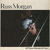 All Those Wonderful Years by Russ Morgan