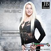 Lounge Hotel Music Formentera (A Fine Selection of the Best Lounge Music) by Various Artists