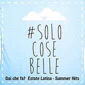Dai che fa? Solo cose belle (Estate Latina, Summer Hits) von Various Artists