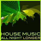 House Music All Night Longer by Various Artists