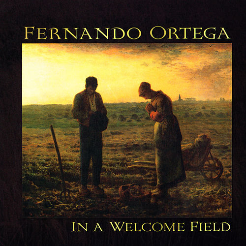 In A Welcome Field by Fernando Ortega
