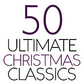 50 Ultimate Christmas Classics by Various Artists