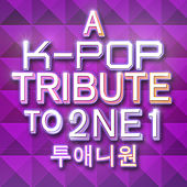 A K-Pop Tribute to 2NE1 (투애니원) by Various Artists