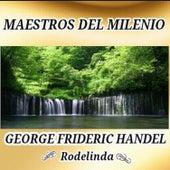 George Frideric Handel, Rodelinda - Maestros del Milenio by Orquesta Lírica de Barcelona