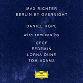 Max Richter: Berlin By Overnight by Daniel Hope (Classical)