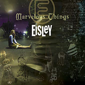 Marvelous Things by Eisley