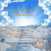 Jesus Said (I Love You) by Ted Roberson
