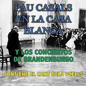 Pau Casals en la Casa Blanca y los Conciertos de Brandenburgo by Various Artists