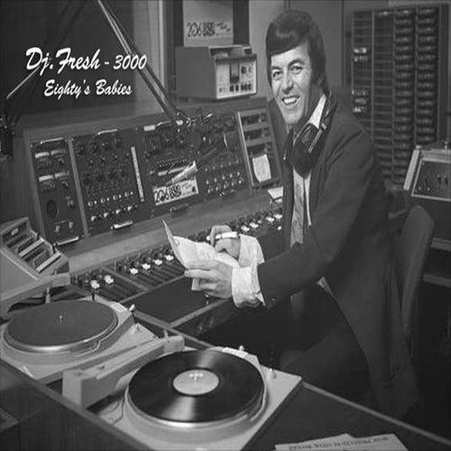3000 Eighty's Babies by DJ Fresh