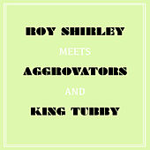 Roy Shirley Meets Aggrovators & King Tubby by Various Artists