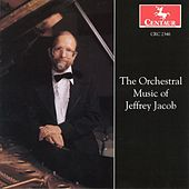 The Orchestral Music of Jeffrey Jacob by Various Artists