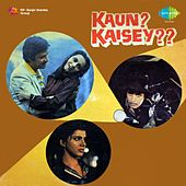 Kaun Kaisey (Original Motion Picture Soundtrack) by Various Artists