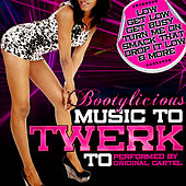 Bootylicious: Music to Twerk To by Original Cartel
