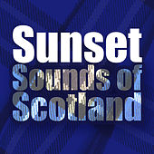 Sunset Sounds of Scotland by Various Artists